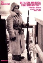 Disputation: Det sista manliga yrkesmonoplet. Genus och militärt arbete i Sverige 1865-1989